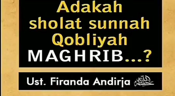 Adakah Sholat Sunnah Qobliyah Maghrib..?