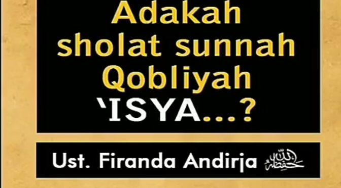 Adakah Sholat Sunnah Qobliyah 'Isya..?