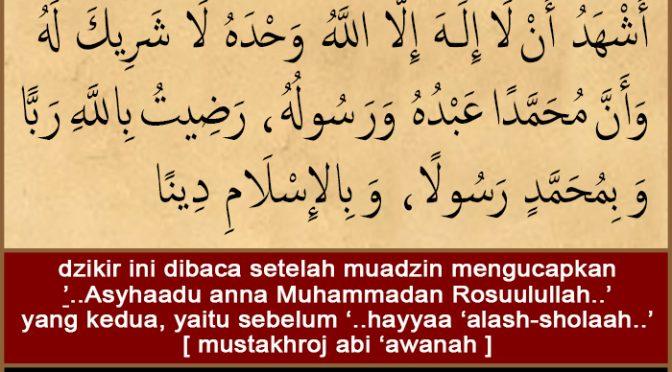 """Apa Dzikir Agung Yang Kita Ucapkan Setelah Muadzin Mengucapkan """"Asyhaadu Anna Muhammadan Rosuulullah"""" Yang Kedua..?"""